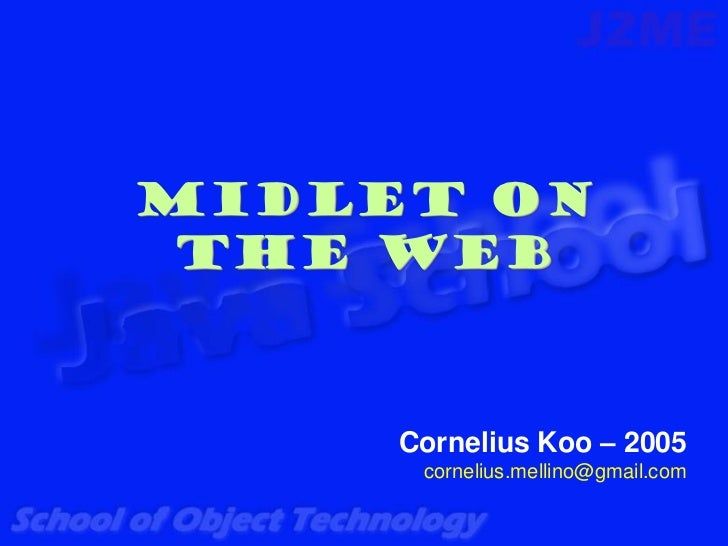 MIDlet on The Web     Cornelius Koo – 2005      cornelius.mellino@gmail.com