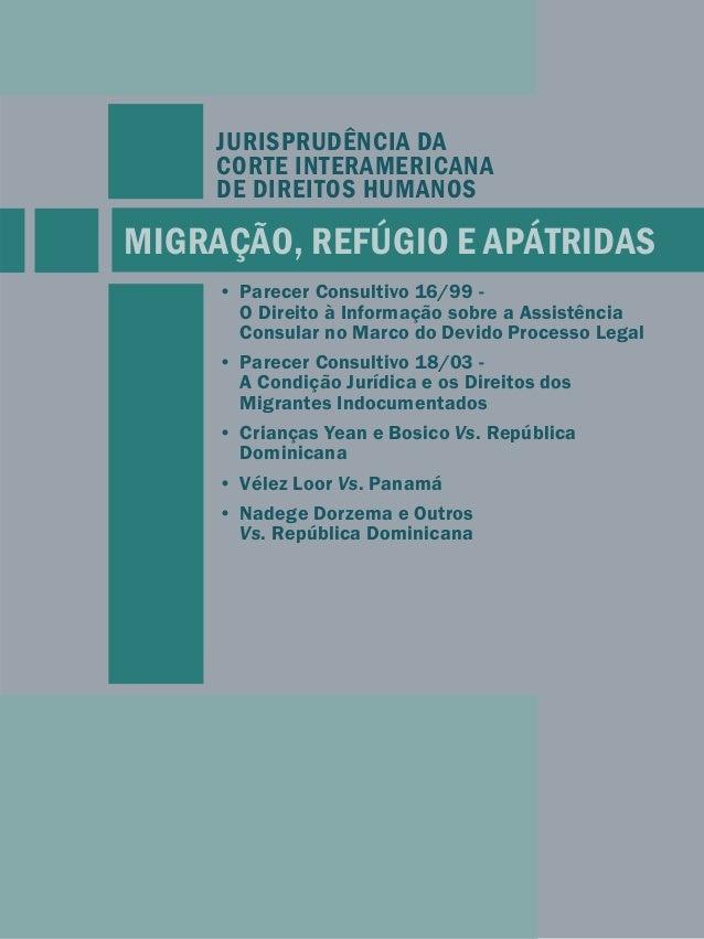 JURISPRUDÊNCIA DA  CORTE INTERAMERICANA  DE DIREITOS HUMANOS  MIGRAÇÃO, REFÚGIO E APÁTRIDAS  • Parecer Consultivo 16/99 - ...