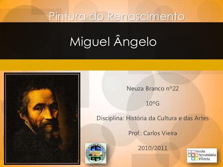Pintura do Renascimento   Miguel Ângelo                   Neuza Branco nº22                           10ºG        Discipli...