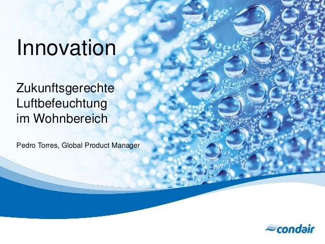 Innovation  Zukunftsgerechte  Luftbefeuchtung  im Wohnbereich  Pedro Torres, Global Product Manager