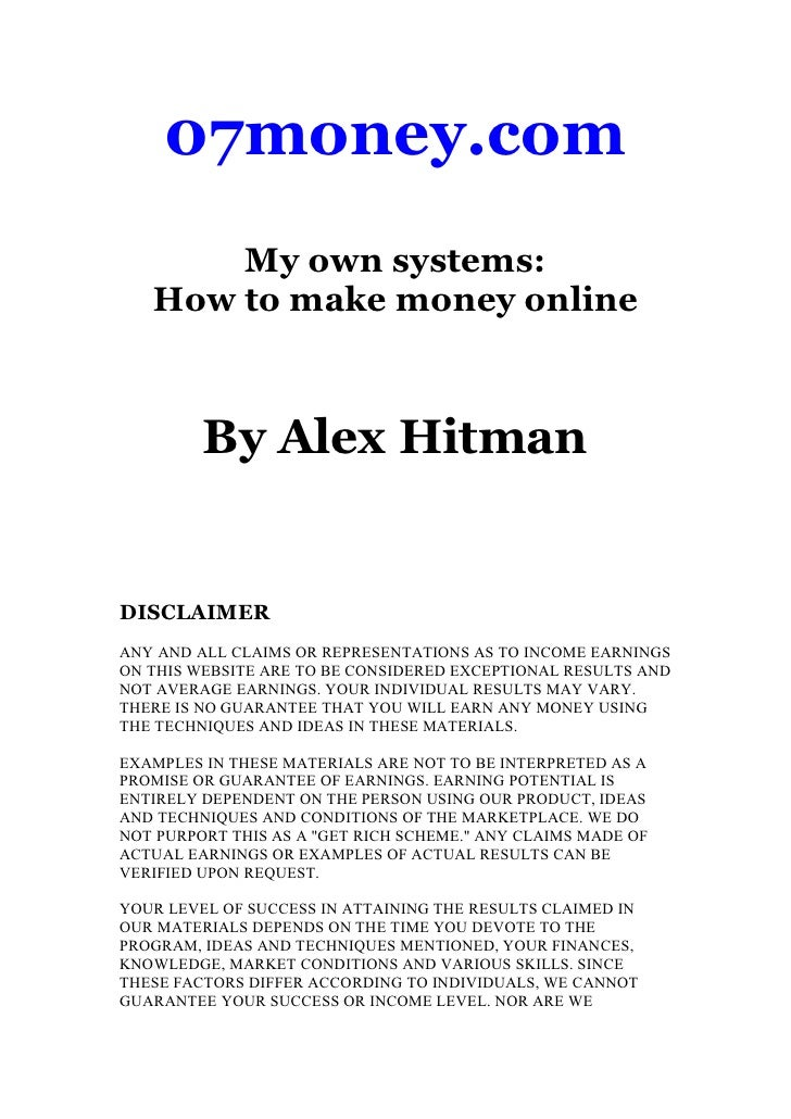 07money.com        My own systems:    How to make money online             By Alex Hitman   DISCLAIMER ANY AND ALL CLAIMS ...