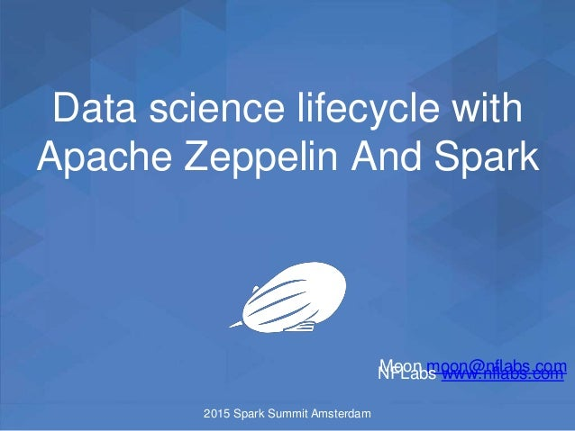 Data science lifecycle with Apache Zeppelin And Spark 2015 Spark Summit Amsterdam Moon moon@nflabs.comNFLabs www.nflabs.com