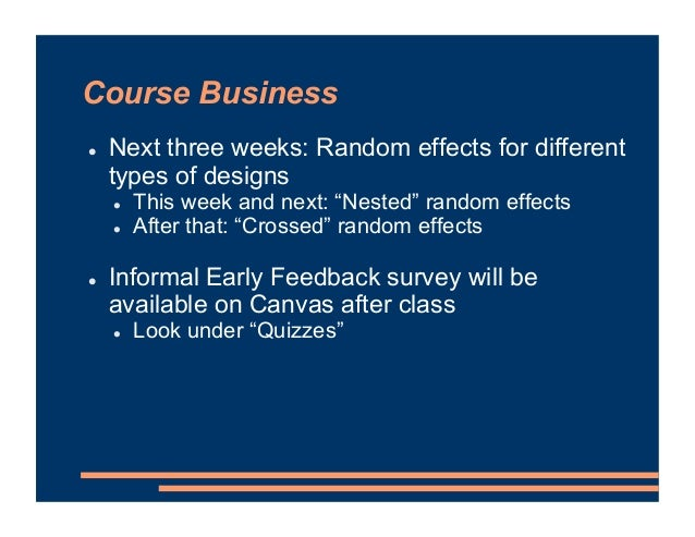 """Course Business ! Next three weeks: Random effects for different types of designs ! This week and next: """"Nested"""" random ef..."""