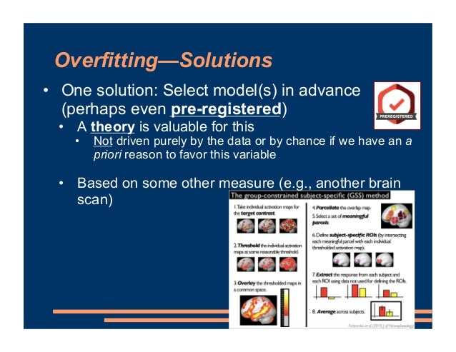 Overfitting—Solutions • One solution: Select model(s) in advance (perhaps even pre-registered) • A theory is valuable for ...