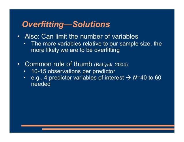 Overfitting—Solutions • Also: Can limit the number of variables • The more variables relative to our sample size, the more...