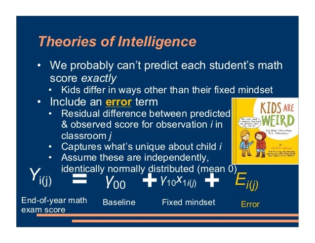 Theories of Intelligence • We probably can't predict each student's math score exactly • Kids differ in ways other than th...