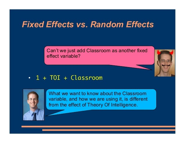 Fixed Effects vs. Random Effects • 1 + TOI + Classroom What we want to know about the Classroom variable, and how we are u...