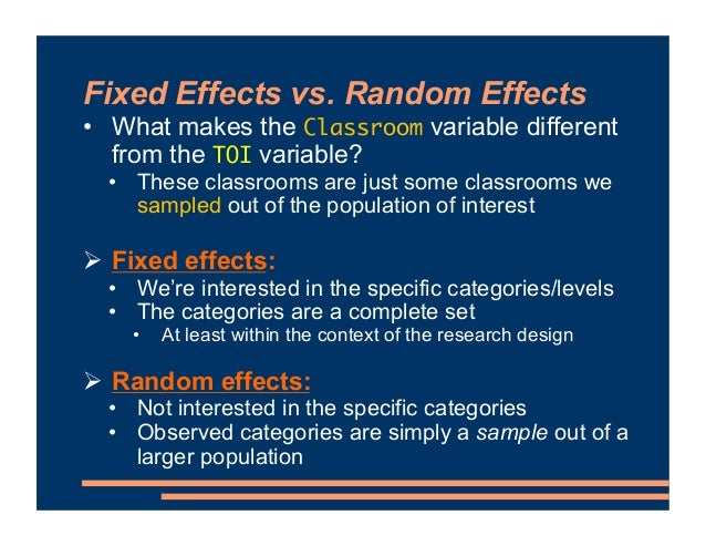 Fixed Effects vs. Random Effects • What makes the Classroom variable different from the TOI variable? • These classrooms a...
