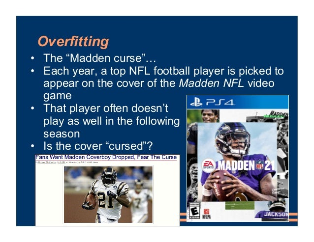 """Overfitting • The """"Madden curse""""… • Each year, a top NFL football player is picked to appear on the cover of the Madden NF..."""