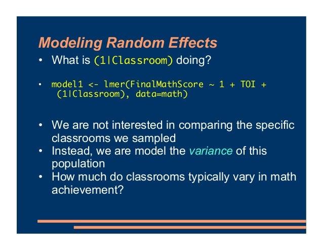 Modeling Random Effects • What is (1|Classroom) doing? • model1 <- lmer(FinalMathScore ~ 1 + TOI + (1|Classroom), data=mat...