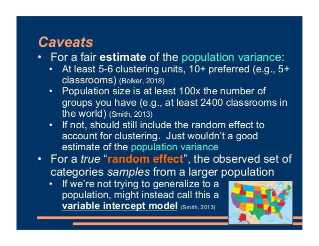 Caveats • For a fair estimate of the population variance: • At least 5-6 clustering units, 10+ preferred (e.g., 5+ classro...