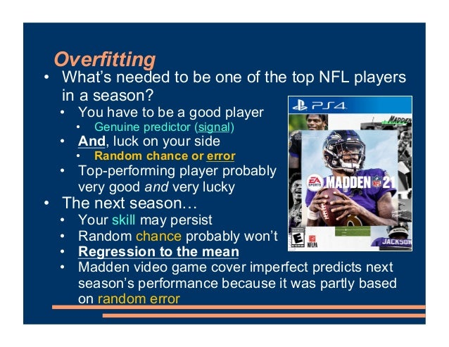 Overfitting • What's needed to be one of the top NFL players in a season? • You have to be a good player • Genuine predict...