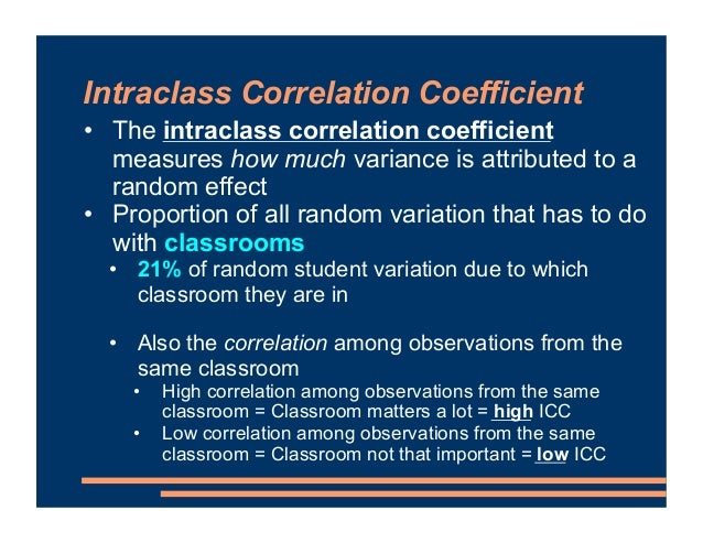Intraclass Correlation Coefficient • The intraclass correlation coefficient measures how much variance is attributed to a ...