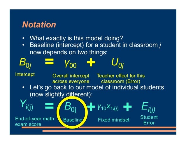 Notation • What exactly is this model doing? • Baseline (intercept) for a student in classroom j now depends on two things...