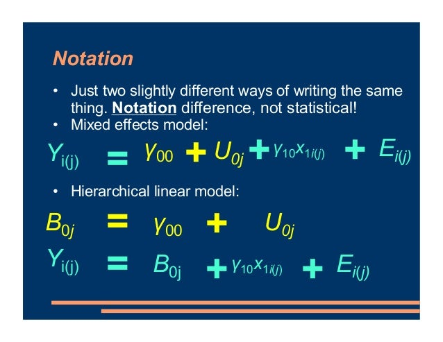 Notation • Just two slightly different ways of writing the same thing. Notation difference, not statistical! • Mixed effec...