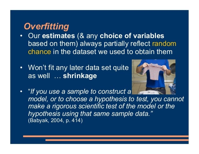 Overfitting • Our estimates (& any choice of variables based on them) always partially reflect random chance in the datase...