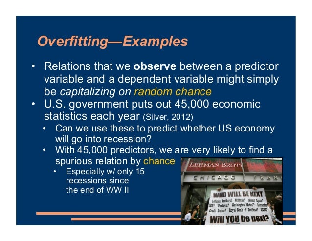 Overfitting—Examples • Relations that we observe between a predictor variable and a dependent variable might simply be cap...