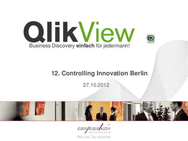 Business Discovery einfach für jedermann!        12. Controlling Innovation Berlin                     27.10.2012