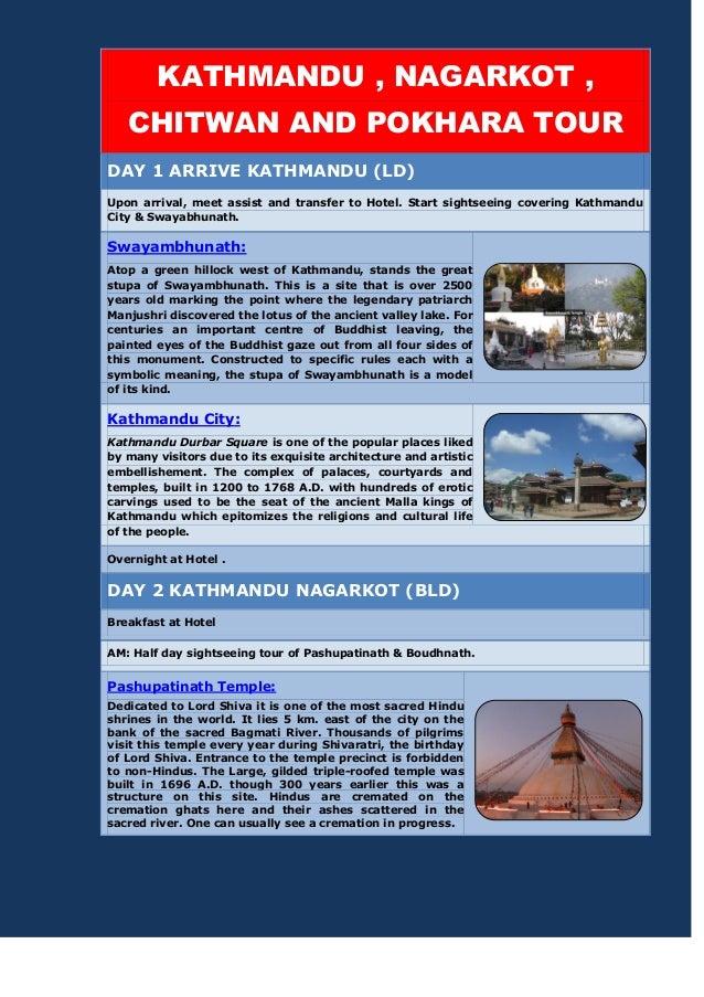 KATHMANDU , NAGARKOT , CHITWAN AND POKHARA TOUR DAY 1 ARRIVE KATHMANDU (LD) Upon arrival, meet assist and transfer to Hote...