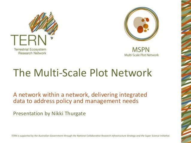 The Multi-Scale Plot NetworkA network within a network, delivering integrateddata to address policy and management needsPr...