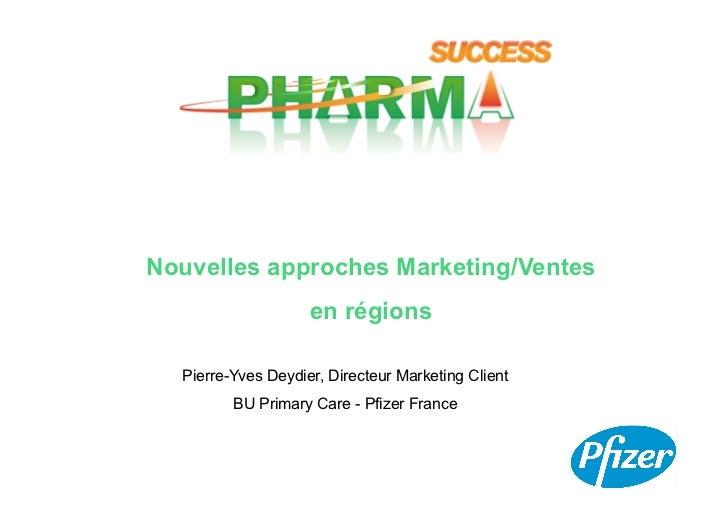 Nouvelles approches Marketing/Ventes                    en régions  Pierre-Yves Deydier, Directeur Marketing Client       ...
