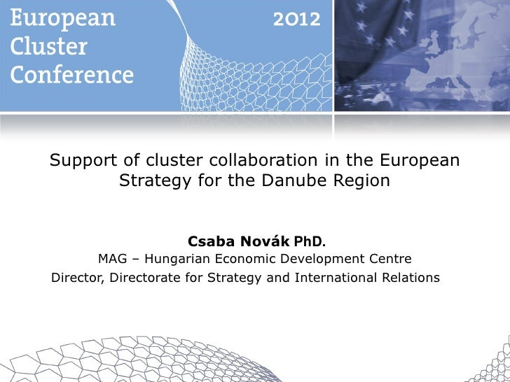 Support of cluster collaboration in the European       Strategy for the Danube Region                     Csaba Novák PhD....