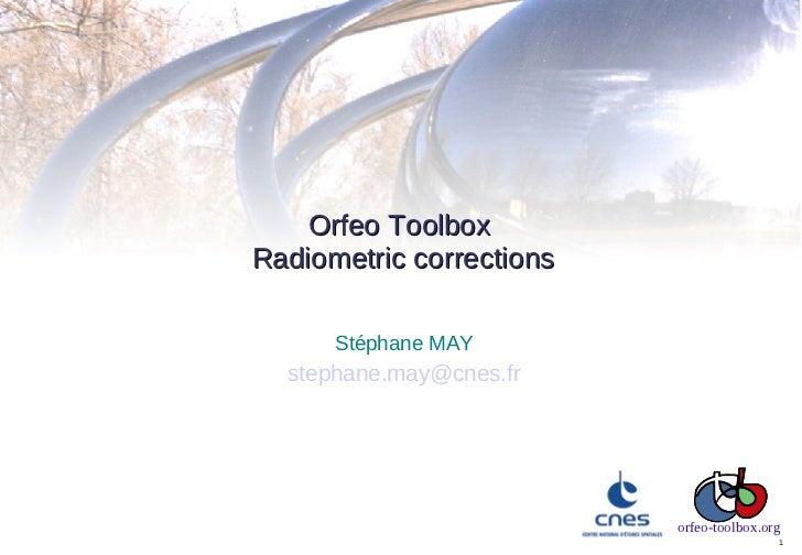 Orfeo ToolboxRadiometric corrections      Stéphane MAY  stephane.may@cnes.fr                          orfeo-toolbox.org   ...