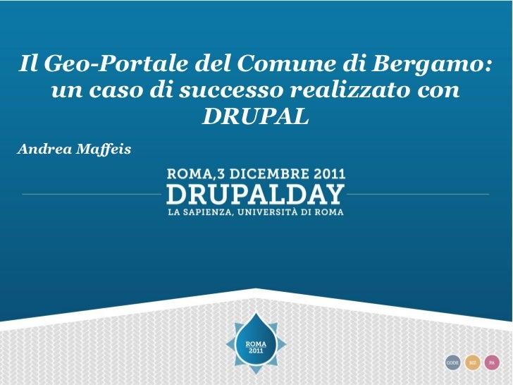 Il Geo-Portale del Comune di Bergamo:   un caso di successo realizzato con                DRUPALAndrea Maffeis