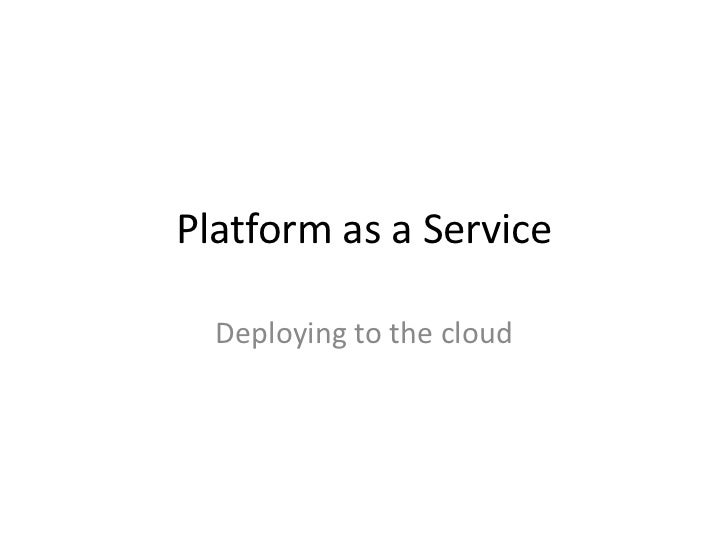 Platform as a Service  Deploying to the cloud