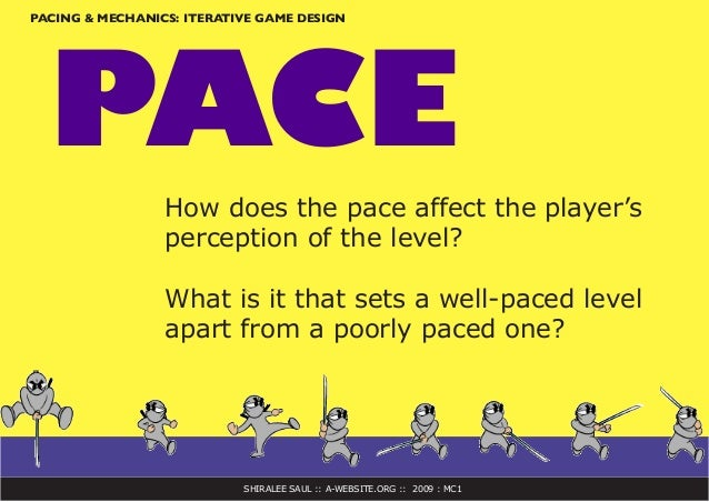 SHIRALEE SAUL :: A-WEBSITE.ORG :: 2009 : MC1 PACING & MECHANICS: ITERATIVE GAME DESIGN PACE How does the pace affect the p...