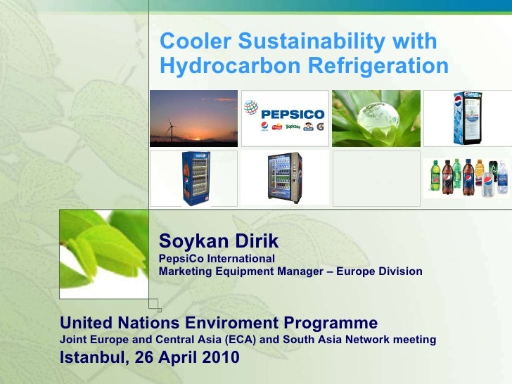 Cooler Sustainability with Hydrocarbon Refrigeration Soykan Dirik PepsiCo International Marketing Equipment Manager – Euro...