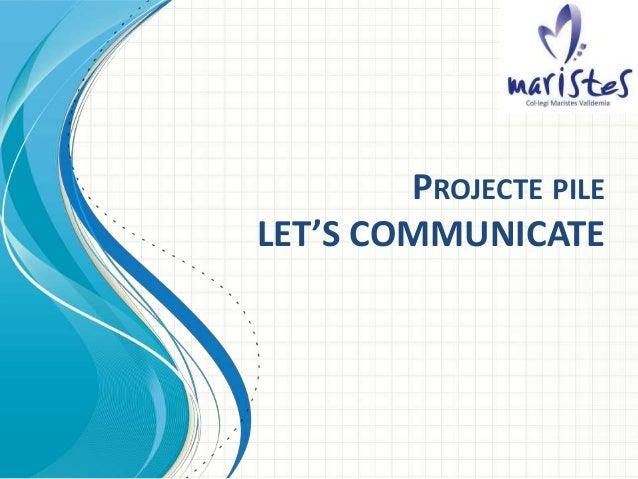 PROJECTE PILE LET'S COMMUNICATE