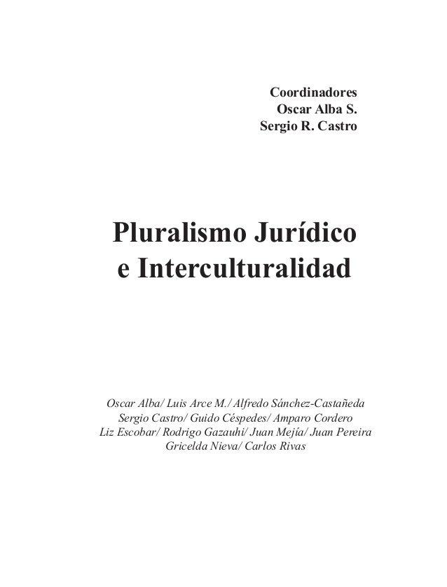 Pluralismo Jurídico e Interculturalidad Coordinadores Oscar Alba S. Sergio R. Castro Oscar Alba/ Luis Arce M./ Alfredo Sán...