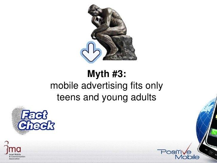 Myth vs. Reality #3                Mobile advertising, specifically            in Smart phones, fits a wide target       ...