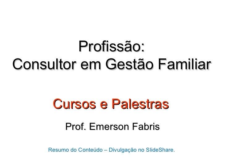 Profissão:Consultor em Gestão Familiar      Cursos e Palestras           Prof. Emerson Fabris     Resumo do Conteúdo – Div...