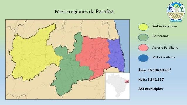 Meso-regiones da Paraíba Sertão Paraibano Borborema Agreste Paraibano Mata Paraibana Área: 56.584,60 Km2 Hab.: 3.641.397 2...