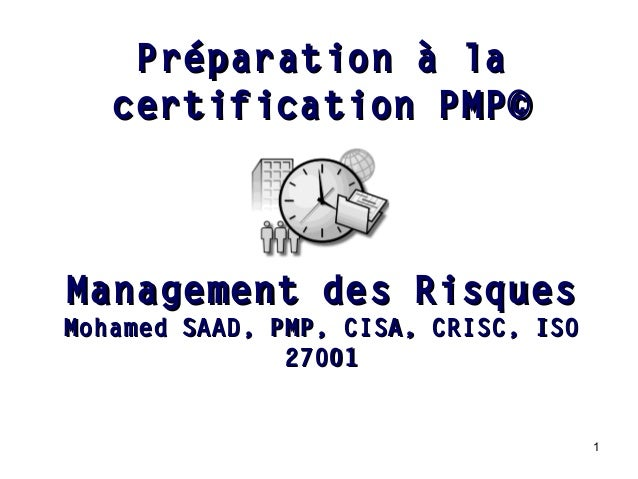 1 Management des RisquesManagement des Risques Mohamed SAAD, PMP, CISA, CRISC, ISOMohamed SAAD, PMP, CISA, CRISC, ISO 2700...