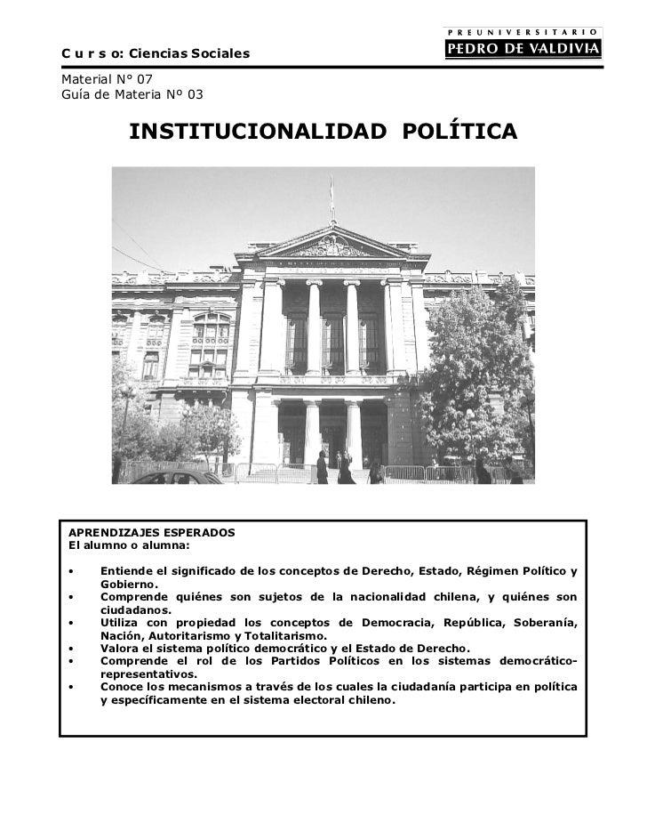 C u r s o: Ciencias SocialesMaterial N° 07Guía de Materia Nº 03          INSTITUCIONALIDAD POLÍTICA APRENDIZAJES ESPERADOS...