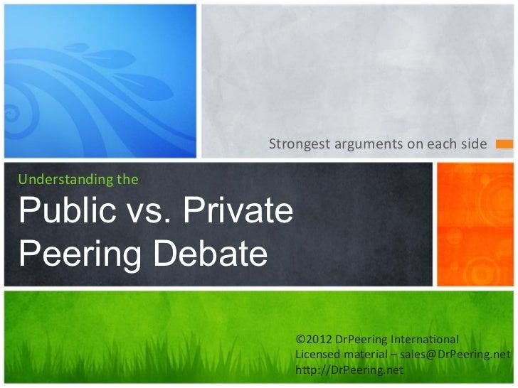 Strongest arguments on each side Understanding thePublic vs. PrivatePeering Debate                            ...