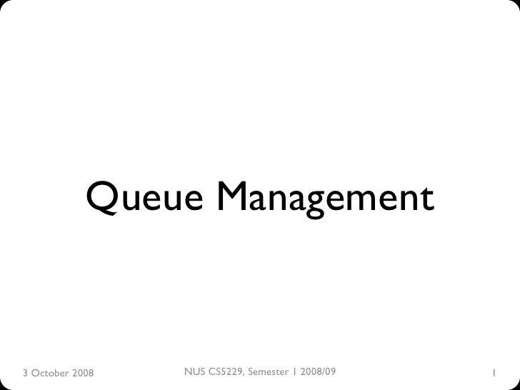 Queue Management   3 October 2008   NUS CS5229, Semester 1 2008/09   1