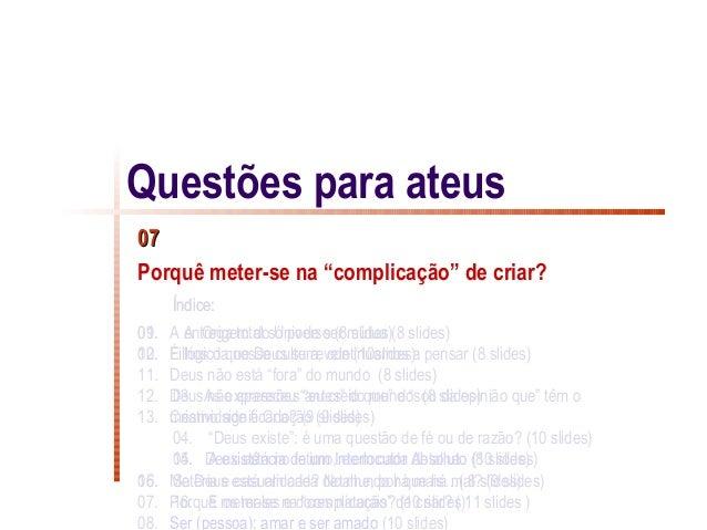 """Questões para ateus07Porquê meter-se na """"complicação"""" de criar?      Índice:01.09. A entrega total só pode ser mútua (8 sl..."""