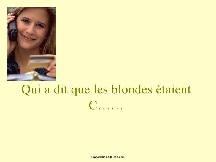 Qui a dit que les blondes étaient              C……                Diaporamas-a-la-con.com