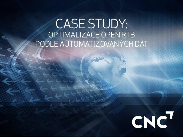 CASE STUDY: OPTIMALIZACE OPEN RTB PODLE AUTOMATIZOVANÝCH DAT