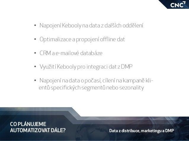 CO PLÁNUJEME AUTOMATIZOVAT DÁLE? • Napojení Kebooly na data z dalších oddělení • Optimalizace a propojení offline dat  ...