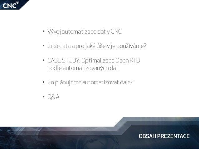 OBSAH PREZENTACE • Vývoj automatizace dat v CNC • Jaká data a pro jaké účely je používáme?  • CASE STUDY: Optimalizace...