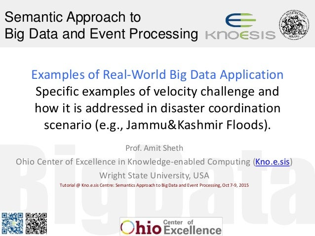 Semantic Approach to Big Data and Event Processing Examples of Real-World Big Data Application Specific examples of veloci...