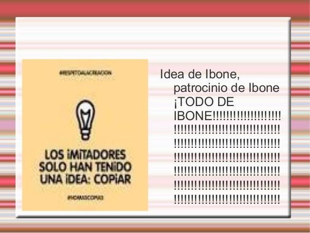 Idea de Ibone, patrocinio de Ibone ¡TODO DE IBONE!!!!!!!!!!!!!!!!!!!! !!!!!!!!!!!!!!!!!!!!!!!!!!!!!!! !!!!!!!!!!!!!!!!!!!!...