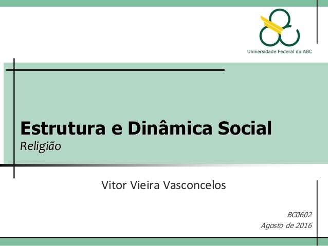 Estrutura e Dinâmica Social Religião Vitor Vieira Vasconcelos BC0602 Agosto de 2016