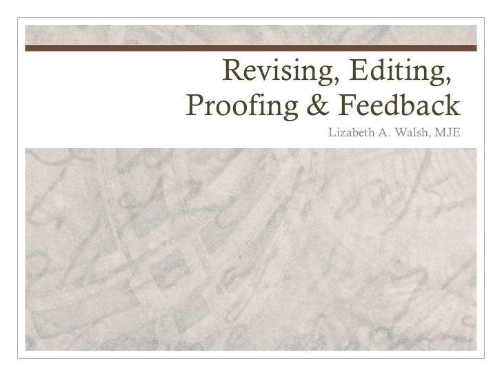 Revising, Editing,Proofing & Feedback          Lizabeth A. Walsh, MJE
