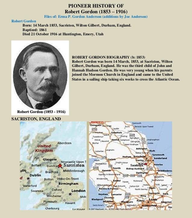 PIONEER HISTORY OF Robert Gordon (1853 – 1916) Files of: Erma P. Gordon Anderson (additions by Joe Anderson) Robert Gordon...